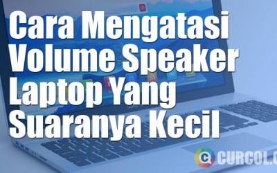 Cara Memperbaiki Speaker Laptop Yang Suaranya Kecil
