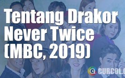Tentang Drakor Never Twice (MBC, 2019)