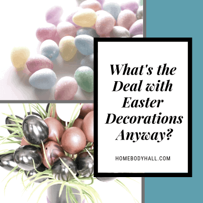 What's the Deal with Easter Decorations Anyway?