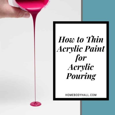 How to Thin Acrylic Paint for Acrylic Pouring