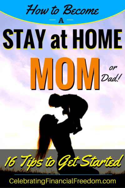How to Become a Stay at Home Mom or Dad- 16 Tips
