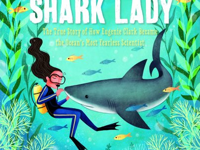 Shark Lady- The True Story of How Eugenie Clark Became the Ocean's Most Fearless Scientist