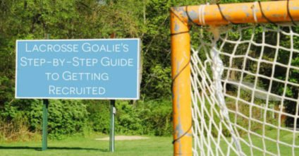The Lacrosse Goalie's Step-by-Step Guide to Getting Recruited