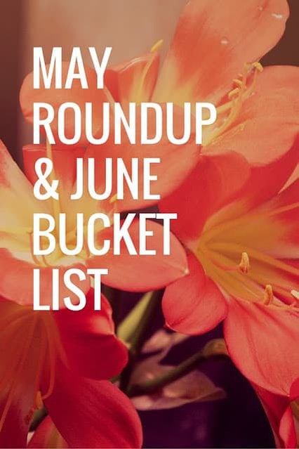 May Roundup and June Bucket List
