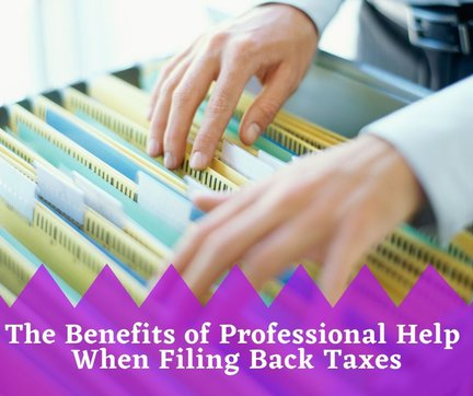 The Benefits of Professional Help When Filing Back Taxes