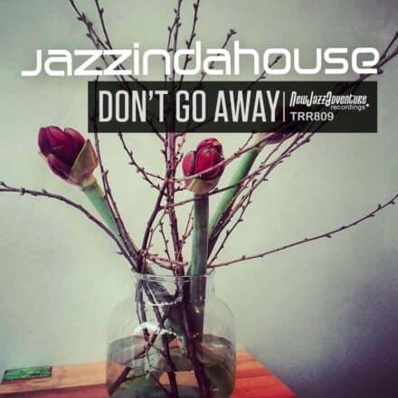 Jazzindahouse - Don't go away