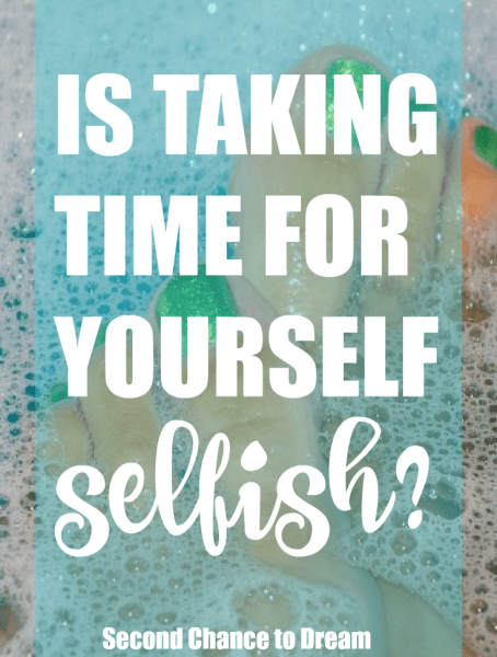 Second Chance to Dream: Is taking time for yourself selfish? If you struggle with guilt over taking the time then you want to read why I feel self-care is so important. #selfcare