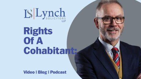 What are the rights of a cohabitant? John Lynch looks at the issue in this blog from Lynch Solicitors.