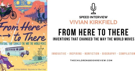 Speed Interview with Vivian Kirkfield Author of From Here to There