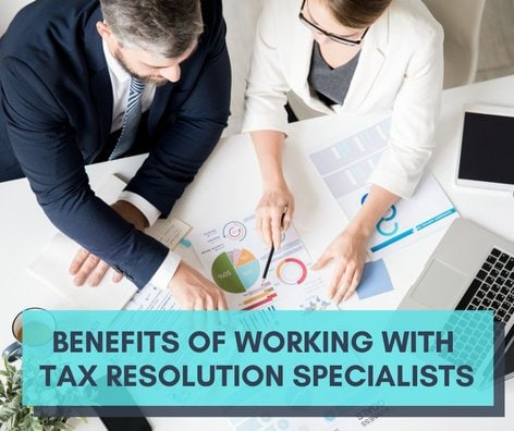 Benefits of Working with Tax Resolution Specialists