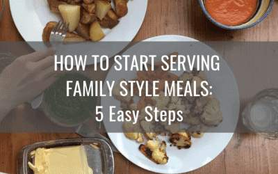 How to Start Serving Family Style Meals: 5 Easy Steps