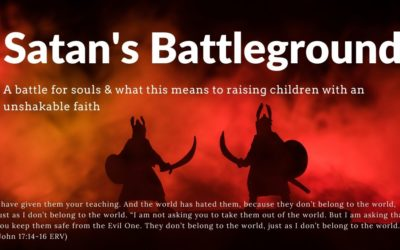 Satan's Battleground & Protecting Our Children