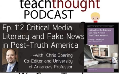 The TeachThought Podcast Ep. 112 Critical Media Literacy and Fake News in Post-Truth America