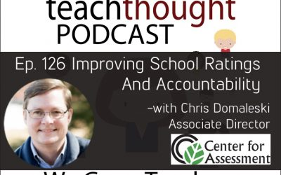 The TeachThought Podcast Ep. 126 Improving School Ratings And Accountability