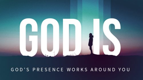 God Is: His Presence Works Around You