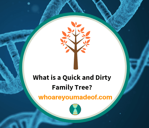 What is a Quick and Dirty Family Tree_