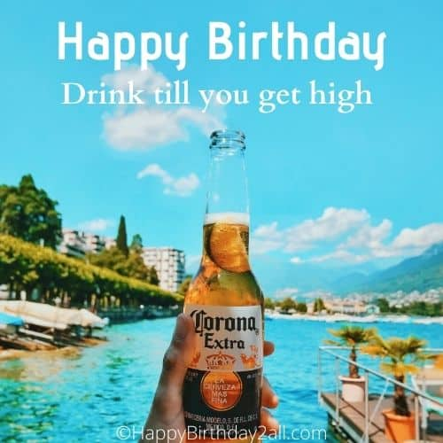 Happy Birthday drink till you are drunk
