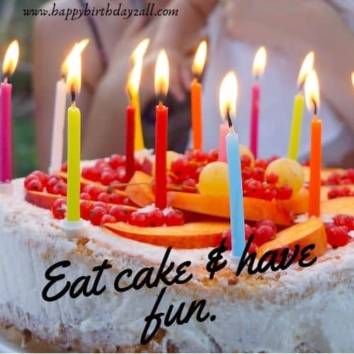 Eat cake & have fun.