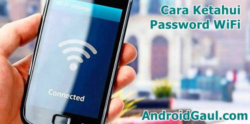 Cara Mengetahui Password Wifi Yang Sudah Terhubung dengan HP Android