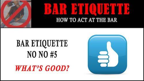 bar etiquette - whats good