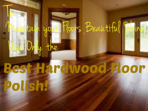 Top 5 Best Hardwood Floor Polish Products