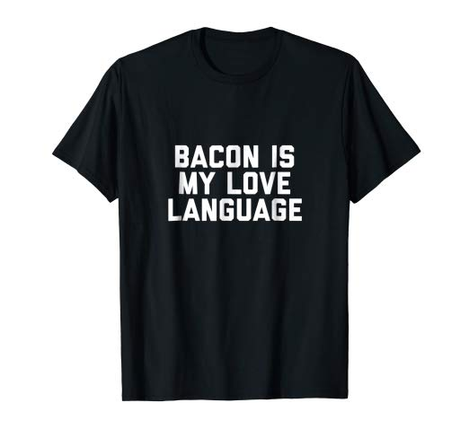 Bacon is My Love Language - Funny Bacon Shirt