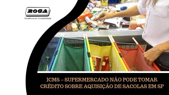 ICMS – SUPERMERCADO NÃO PODE TOMAR CRÉDITO SOBRE AQUISIÇÃO DE SACOLAS EM SP