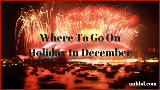 Where To Go On Holiday In December