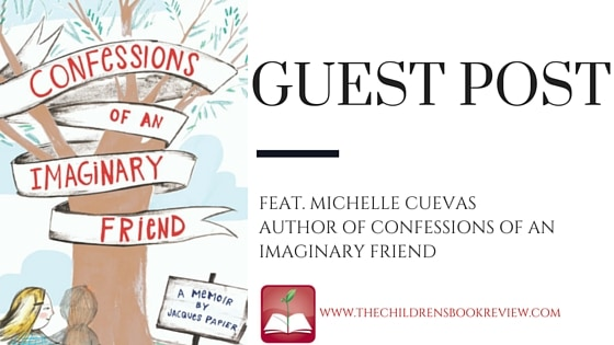 The Imagined Life of Imaginary Things_ Michelle Cuevas on Writing About Imaginary Friends