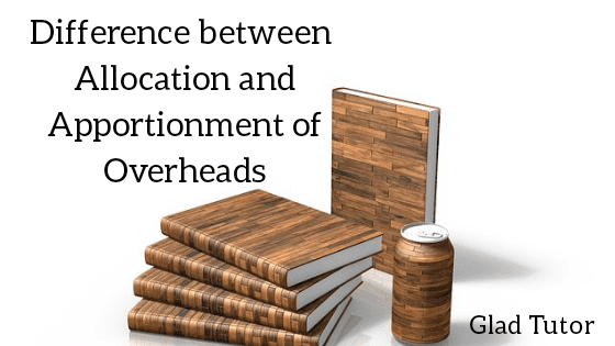 Difference between Allocation and Apportionment of Overheads