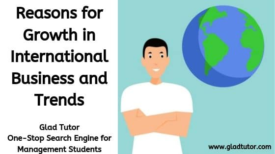 Reasons for Growth in International Business and Trends