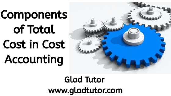 Components of Total Cost in Cost Accounting