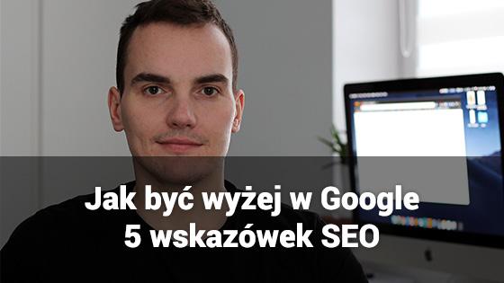 Jak być wyżej w Google 5 wskazówek seo www