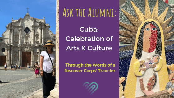 Ask the Alumni: Cuba through the Words of a Discover Corps' Traveler