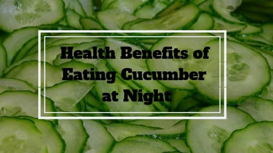 health benefits of eating cucumber at night