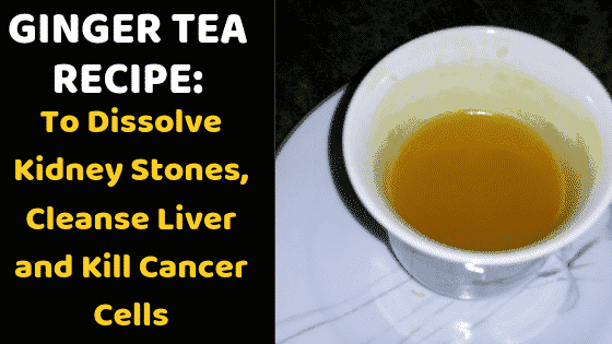 Ginger tea recipe to dissolve kidney stones