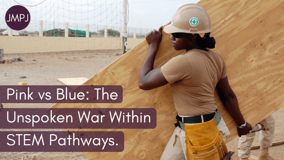 "Blog Banner: The title text ""Pink vs Blue_ The Unspoken War Within STEM Pathways."" overload on an image of a woman working in construction."