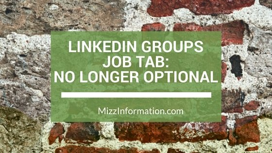 LinkedIn Groups Job Tab- No Longer Optional