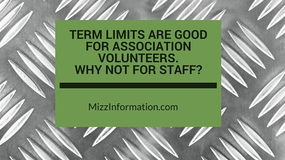 TERM LIMITS ARE GOOD FOR ASSOCIATION VOLUNTEERS. WHY NOT FOR STAFF-