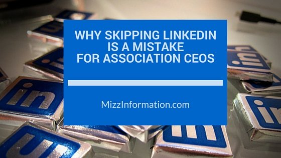 Why skipping LinkedIn is a mistake for association CEOs on Mizz Information