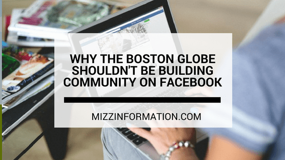 Why the Boston Globe Shouldn't Be Building Community on Facebook