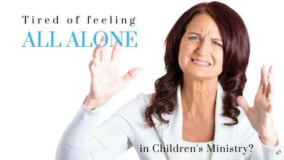 Feel All Alone In Children's Minsitry?