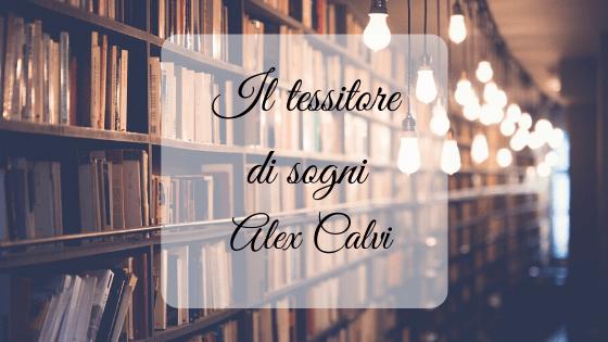 Il tessitore di sogni, di Alex Calvi