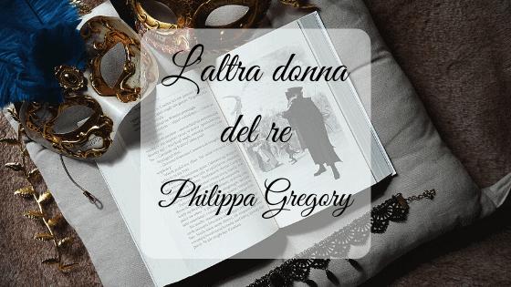 L'altra donna del re, di Philippa Gregory