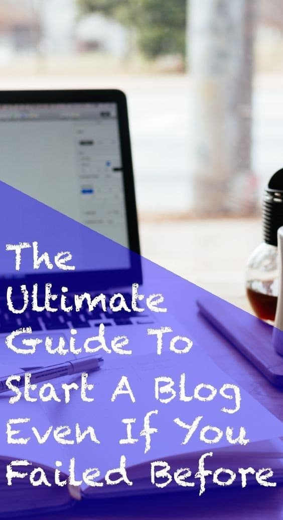 Ultimate Guide To Start a Blog Even If You Failed Before