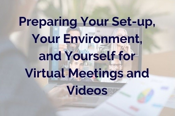 How to Be Effective in Video Meetings and Presentations: Preparing Your Set-up, Your Environment, and Yourself