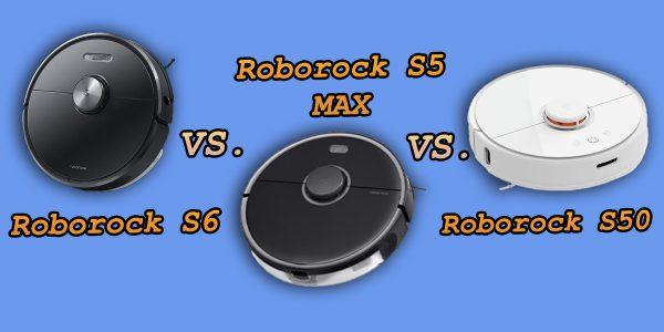 Roborock S5 MAX vs Roborock S6 vs Roborock S5