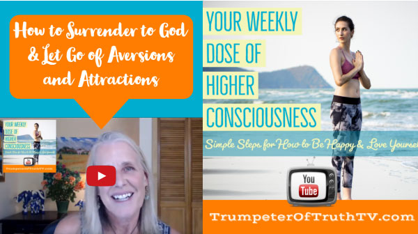 HOw to Surrender to God and let go of aversions and attractions.