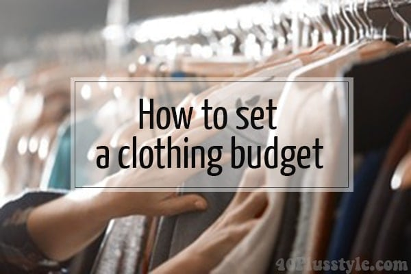 How to set (and stick to) a clothing budget | 40plusstyle.com