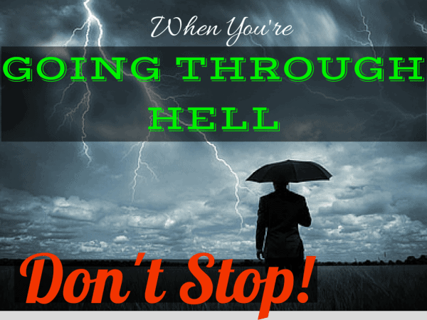 When You're Going Through Hell, Don't Stop! 8 Ways to Overcome Difficult Circumstances